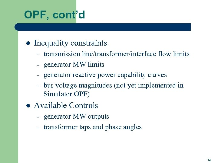OPF, cont'd l Inequality constraints – – l transmission line/transformer/interface flow limits generator MW