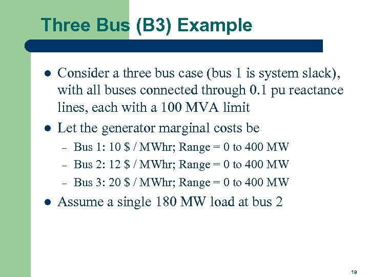 Three Bus (B 3) Example l l Consider a three bus case (bus 1