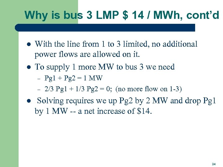 Why is bus 3 LMP $ 14 / MWh, cont'd l l With the