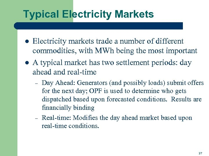 Typical Electricity Markets l l Electricity markets trade a number of different commodities, with