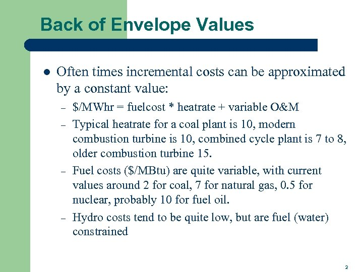 Back of Envelope Values l Often times incremental costs can be approximated by a