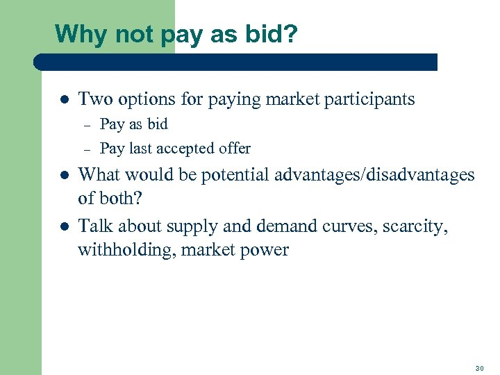 Why not pay as bid? l Two options for paying market participants – –