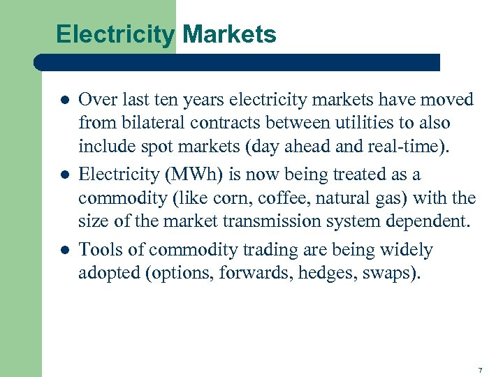 Electricity Markets l l l Over last ten years electricity markets have moved from
