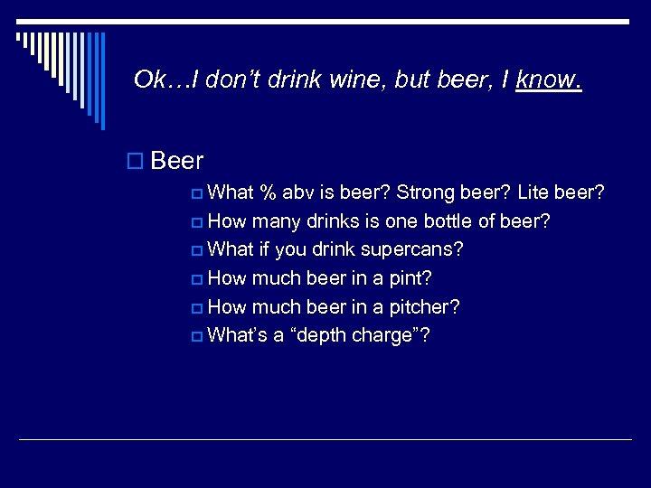 Ok…I don't drink wine, but beer, I know. o Beer p What % abv