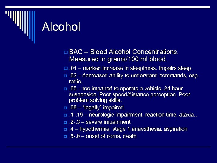Alcohol p BAC – Blood Alcohol Concentrations. Measured in grams/100 ml blood. p. 01