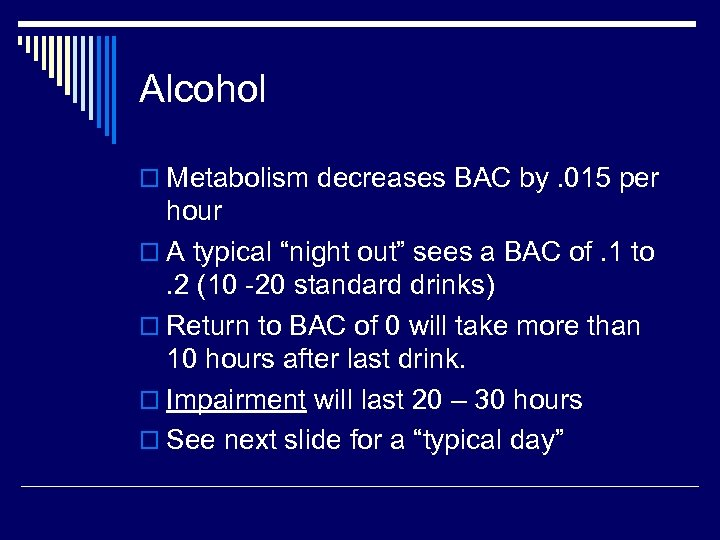 """Alcohol o Metabolism decreases BAC by. 015 per hour o A typical """"night out"""""""