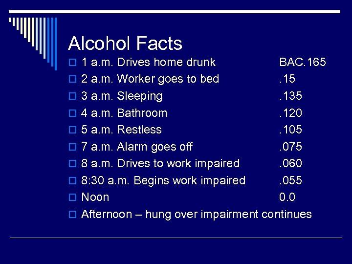 Alcohol Facts o 1 a. m. Drives home drunk o o o o o