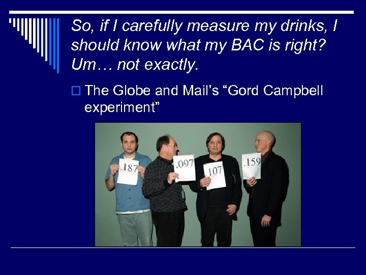 So, if I carefully measure my drinks, I should know what my BAC is