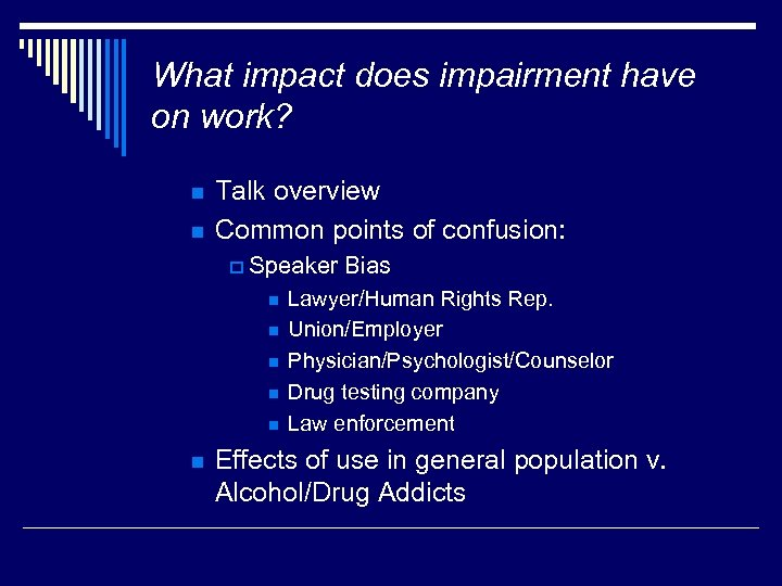 What impact does impairment have on work? n n Talk overview Common points of