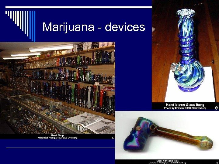 Marijuana - devices