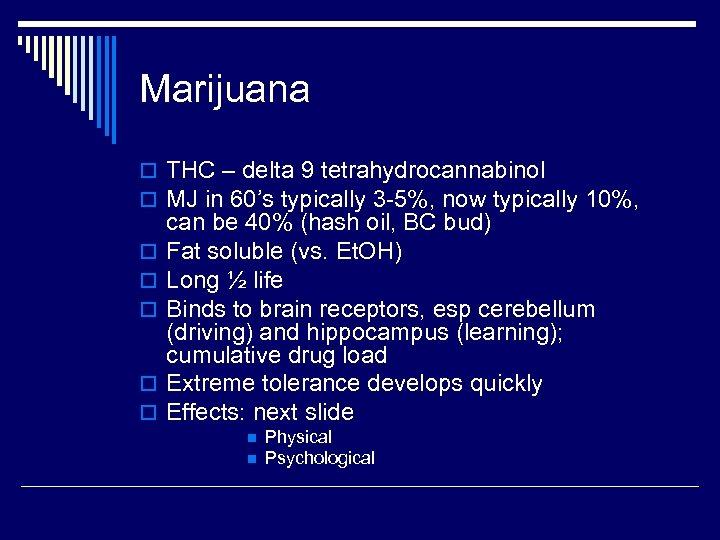 Marijuana o THC – delta 9 tetrahydrocannabinol o MJ in 60's typically 3 -5%,