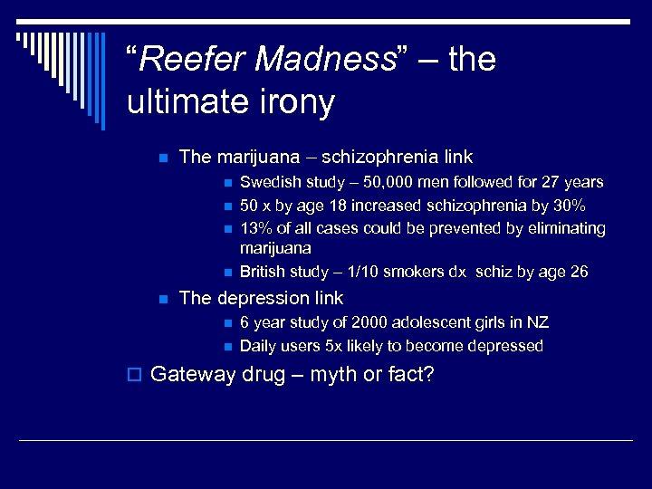 """Reefer Madness"" – the ultimate irony n The marijuana – schizophrenia link n n"