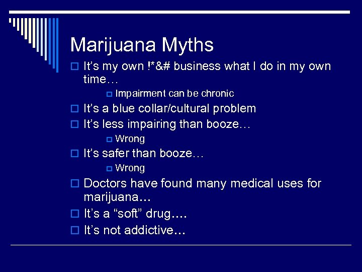 Marijuana Myths o It's my own !*&# business what I do in my own