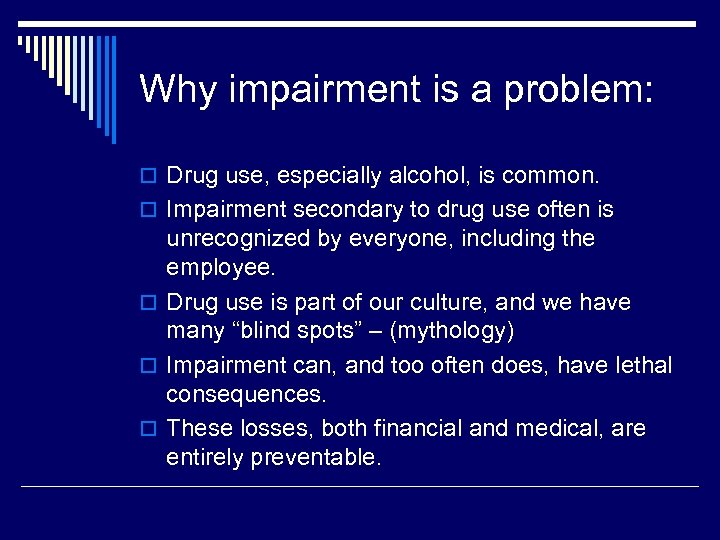 Why impairment is a problem: o Drug use, especially alcohol, is common. o Impairment