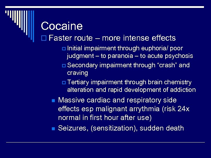 Cocaine o Faster route – more intense effects p Initial impairment through euphoria/ poor
