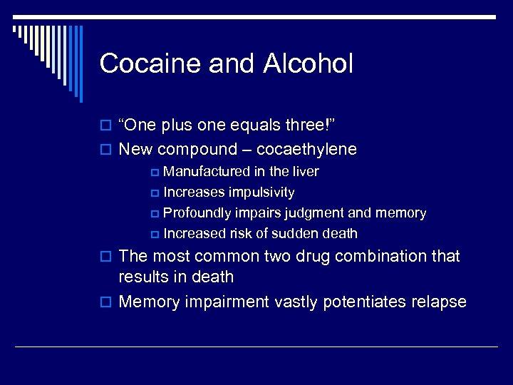 """Cocaine and Alcohol o """"One plus one equals three!"""" o New compound – cocaethylene"""