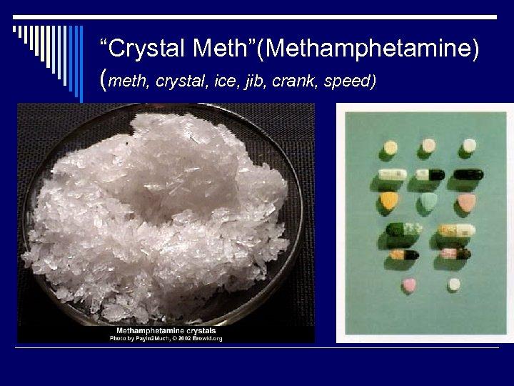 """""""Crystal Meth""""(Methamphetamine) (meth, crystal, ice, jib, crank, speed)"""