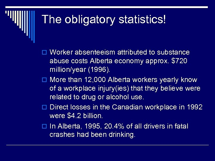 The obligatory statistics! o Worker absenteeism attributed to substance abuse costs Alberta economy approx.