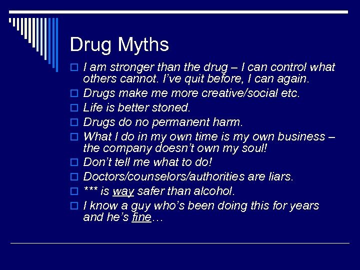 Drug Myths o I am stronger than the drug – I can control what