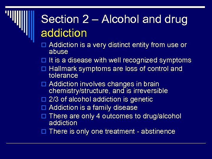 Section 2 – Alcohol and drug addiction o Addiction is a very distinct entity