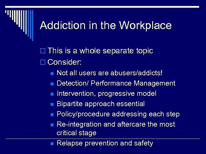 Addiction in the Workplace o This is a whole separate topic o Consider: n