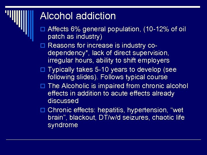 Alcohol addiction o Affects 6% general population, (10 -12% of oil o o patch