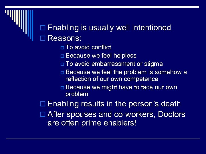 o Enabling is usually well intentioned o Reasons: p To avoid conflict p Because