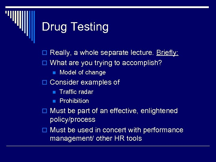 Drug Testing o Really, a whole separate lecture. Briefly: o What are you trying