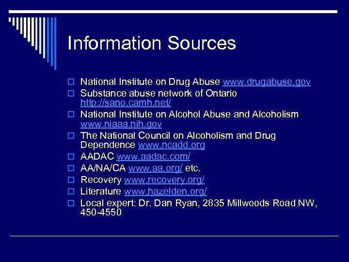 Information Sources o National Institute on Drug Abuse www. drugabuse. gov o Substance abuse