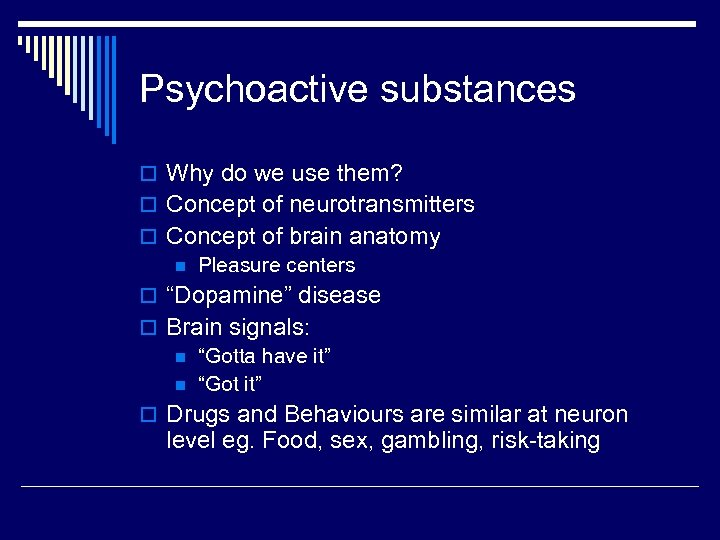 Psychoactive substances o Why do we use them? o Concept of neurotransmitters o Concept