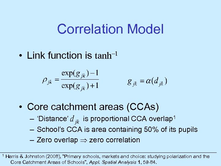 Correlation Model • Link function is tanh– 1 • Core catchment areas (CCAs) –