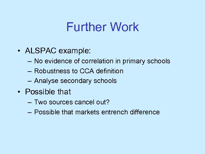 Further Work • ALSPAC example: – No evidence of correlation in primary schools –