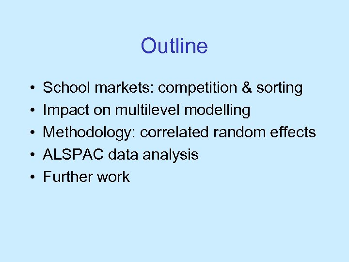 Outline • • • School markets: competition & sorting Impact on multilevel modelling Methodology: