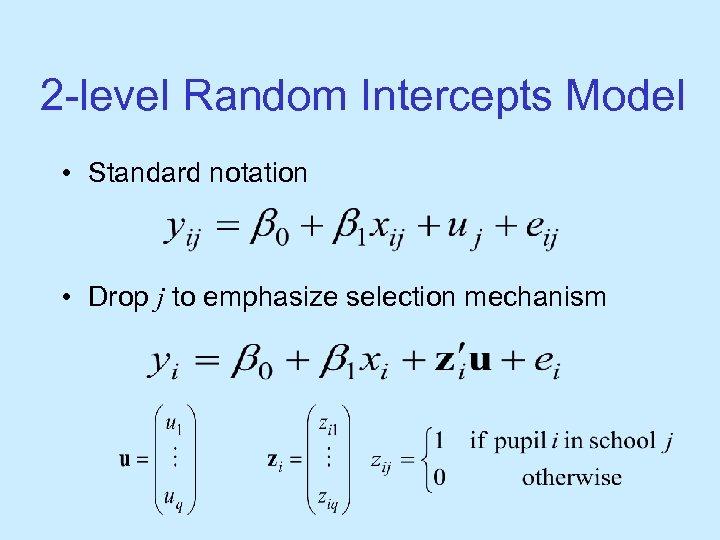2 -level Random Intercepts Model • Standard notation • Drop j to emphasize selection