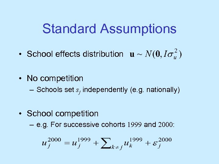 Standard Assumptions • School effects distribution • No competition – Schools set sj independently