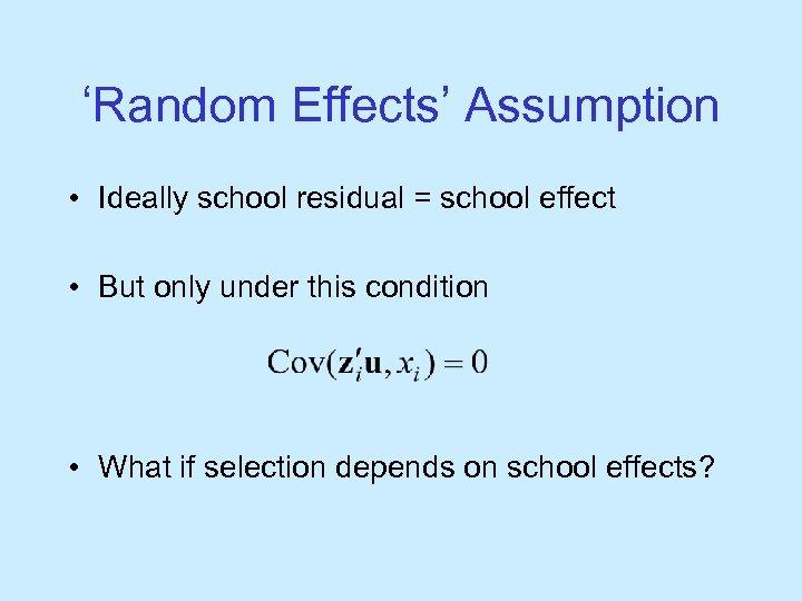 'Random Effects' Assumption • Ideally school residual = school effect • But only under