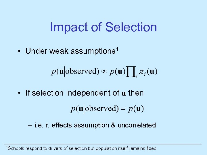 Impact of Selection • Under weak assumptions 1 • If selection independent of u