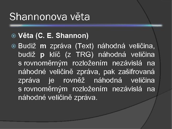 Shannonova věta Věta (C. E. Shannon) Budiž m zpráva (Text) náhodná veličina, budiž p