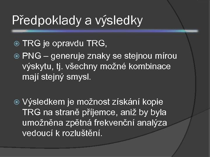 Předpoklady a výsledky TRG je opravdu TRG, PNG – generuje znaky se stejnou mírou