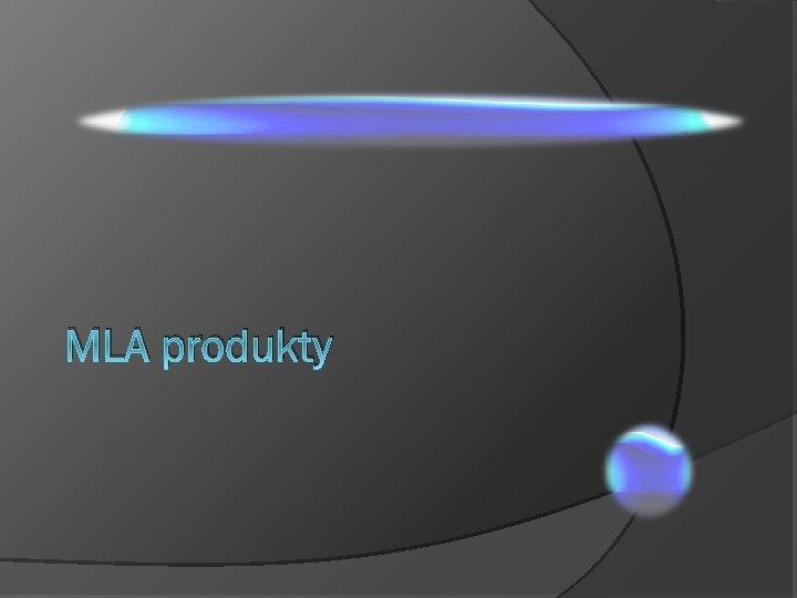 MLA produkty