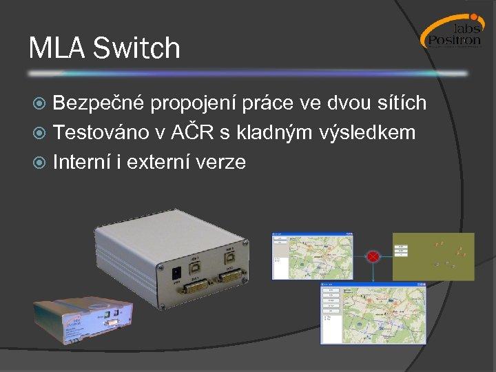 MLA Switch Bezpečné propojení práce ve dvou sítích Testováno v AČR s kladným výsledkem