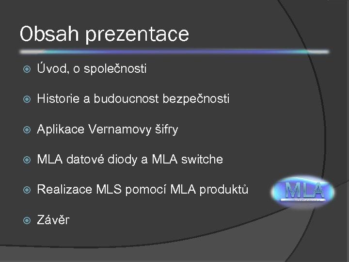 Obsah prezentace Úvod, o společnosti Historie a budoucnost bezpečnosti Aplikace Vernamovy šifry MLA datové