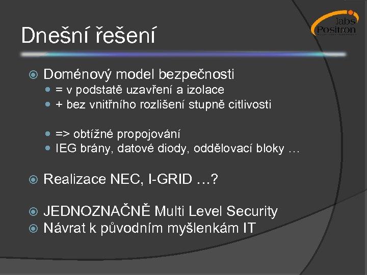 Dnešní řešení Doménový model bezpečnosti = v podstatě uzavření a izolace + bez vnitřního