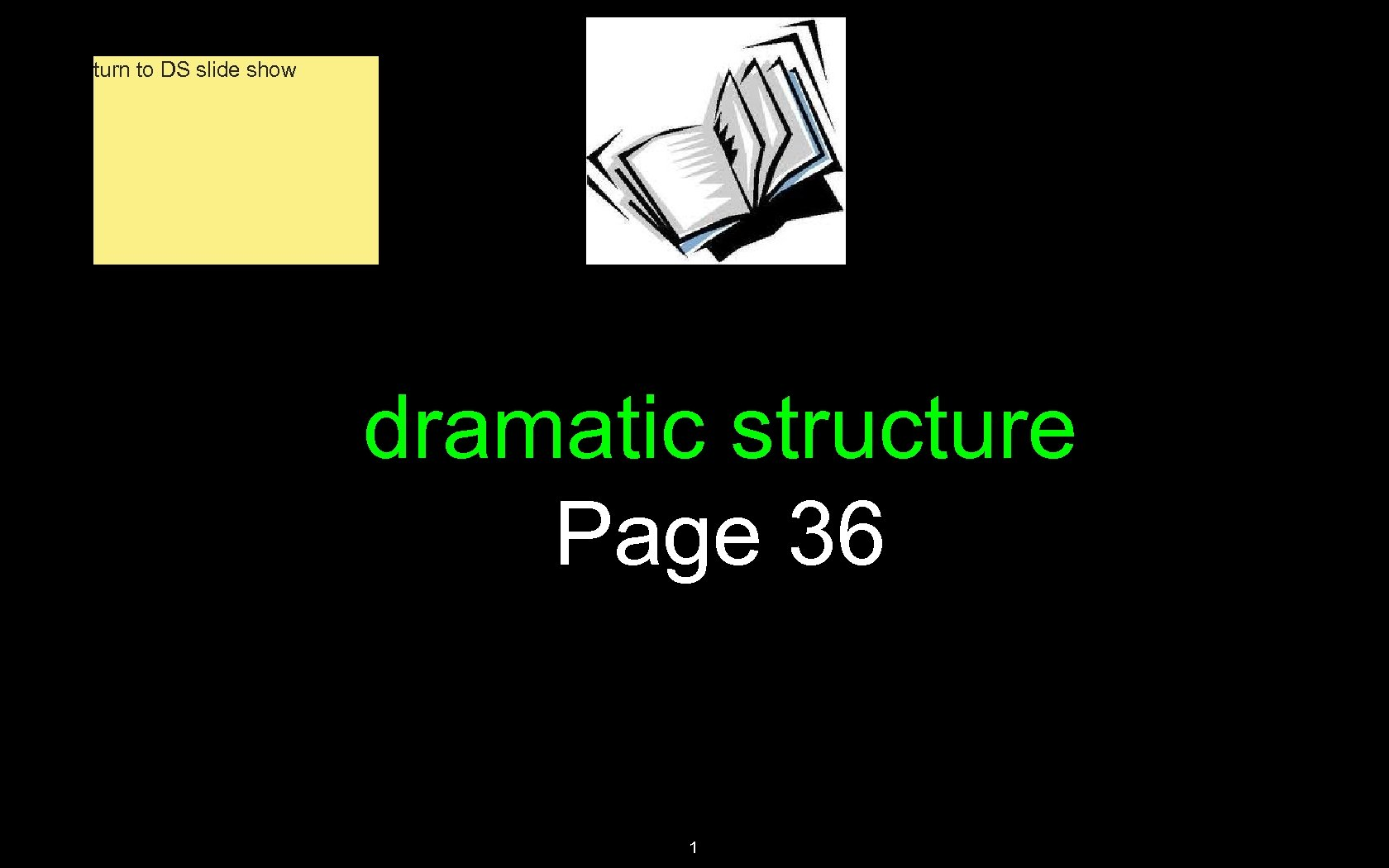 turn to DS slide show dramatic structure Page 36 1