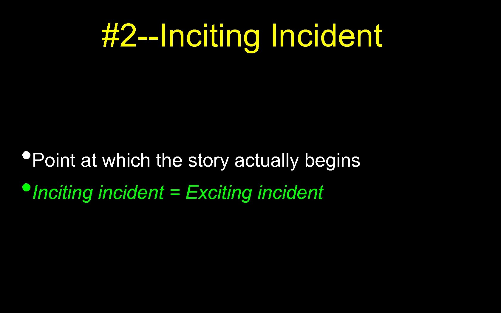 #2 --Inciting Incident • Point at which the story actually begins • Inciting incident