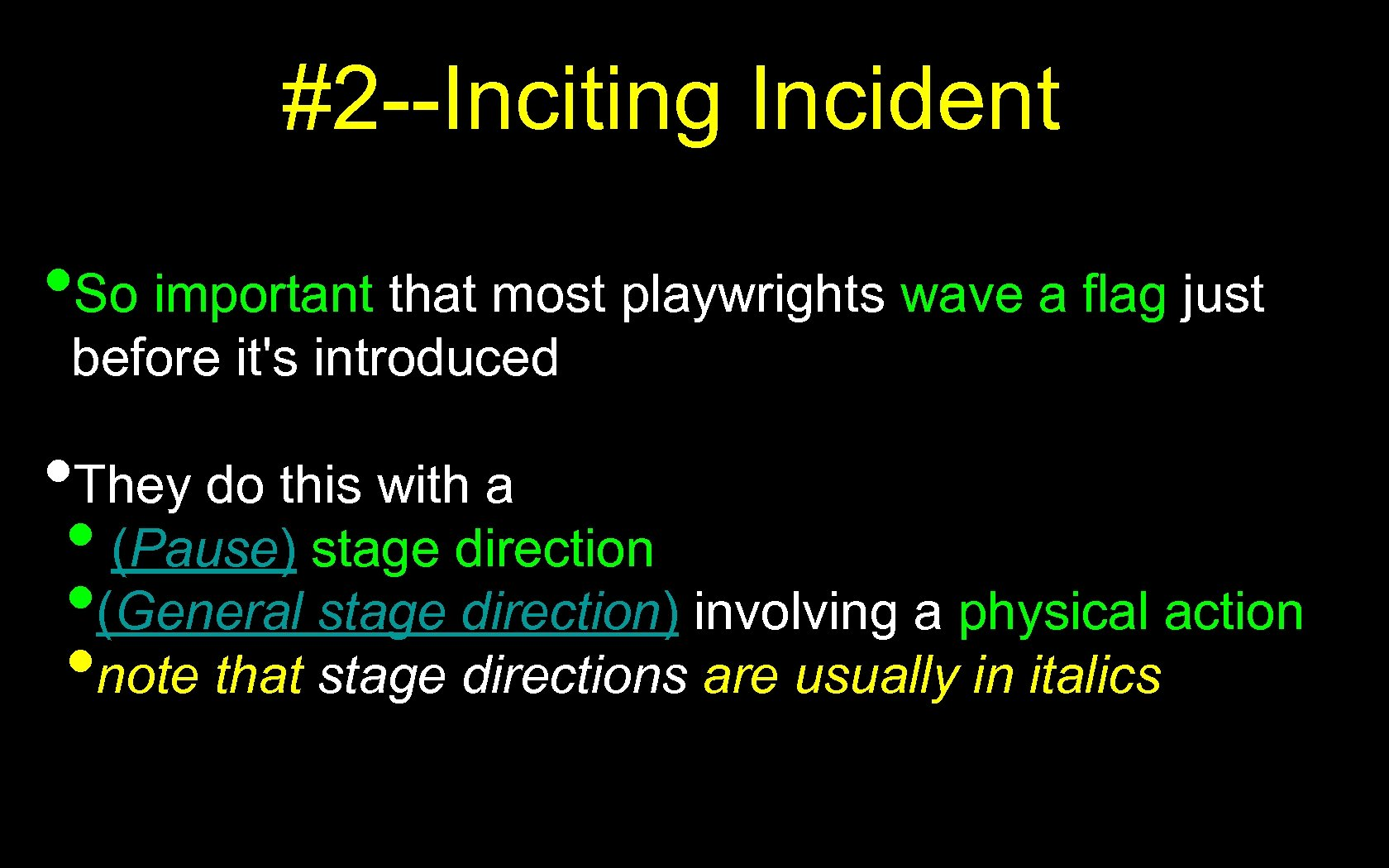 #2 --Inciting Incident • So important that most playwrights wave a flag just before