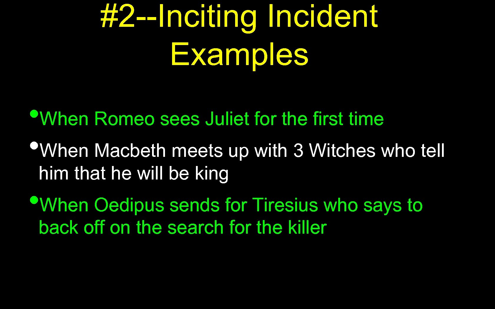 #2 --Inciting Incident Examples • When Romeo sees Juliet for the first time •