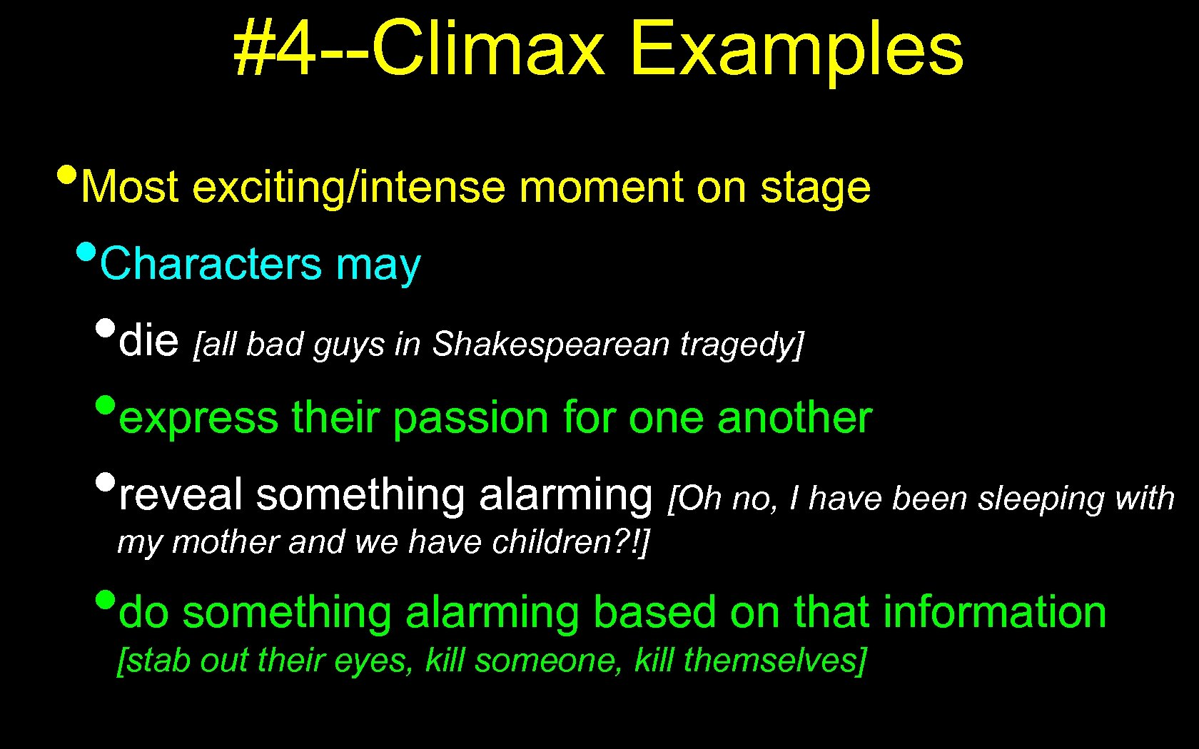 #4 --Climax Examples • Most exciting/intense moment on stage • Characters may • die
