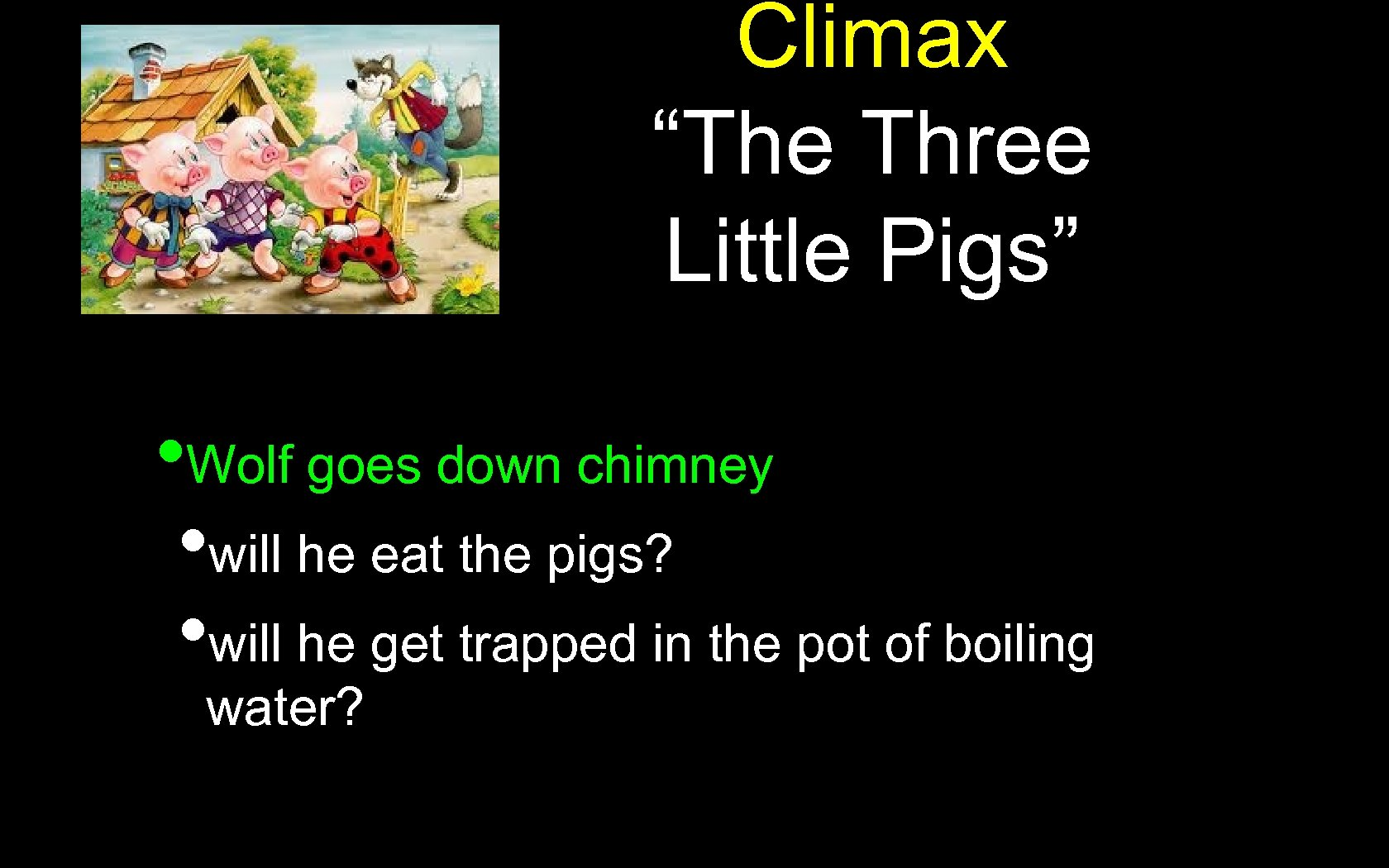 """Climax """"The Three Little Pigs"""" • Wolf goes down chimney • will he eat"""