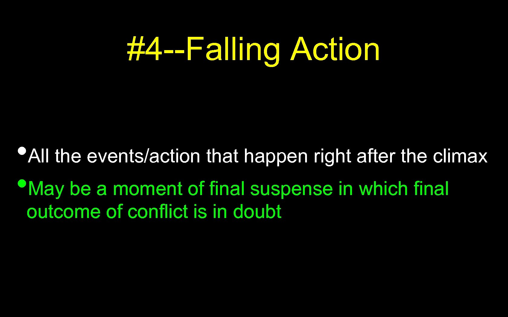 #4 --Falling Action • All the events/action that happen right after the climax •